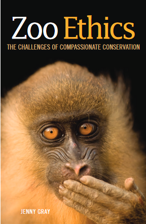 Zoo Ethics: The Challenges of Compassionate Conservation By Jenny Gray