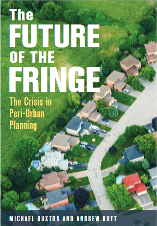 The Future of the Fringe: The Crisis in Peri-Urban Planning By Michael Buxton, Andrew Butt